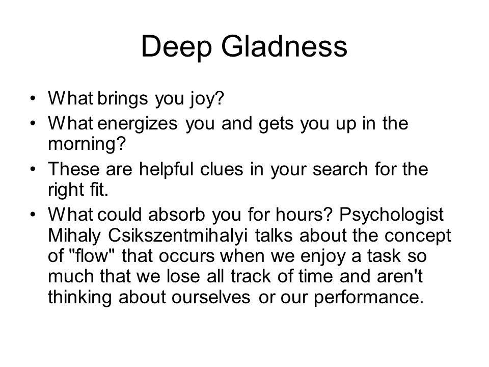 Deep Gladness What brings you joy. What energizes you and gets you up in the morning.