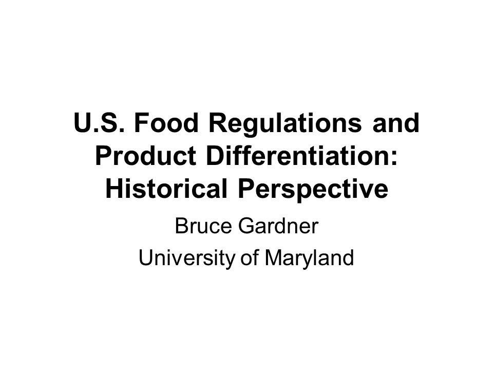 U.S. Food Regulations and Product Differentiation: Historical Perspective Bruce Gardner University of Maryland