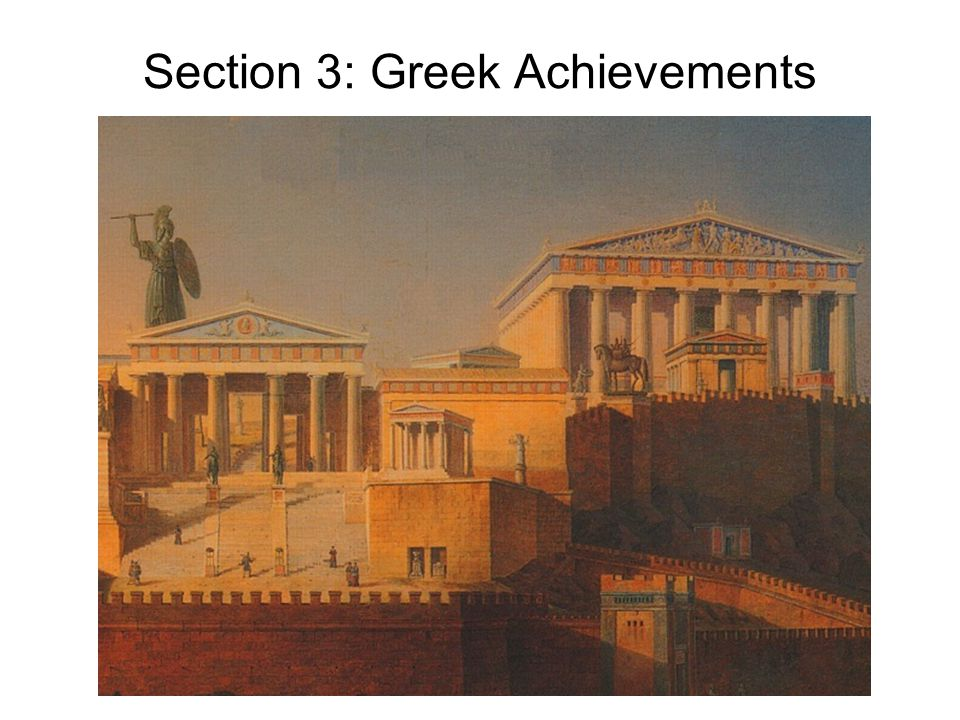 Main Idea The ancient Greeks made great achievements in philosophy, literature, art, and architecture that influenced the development of later cultures and ideas.