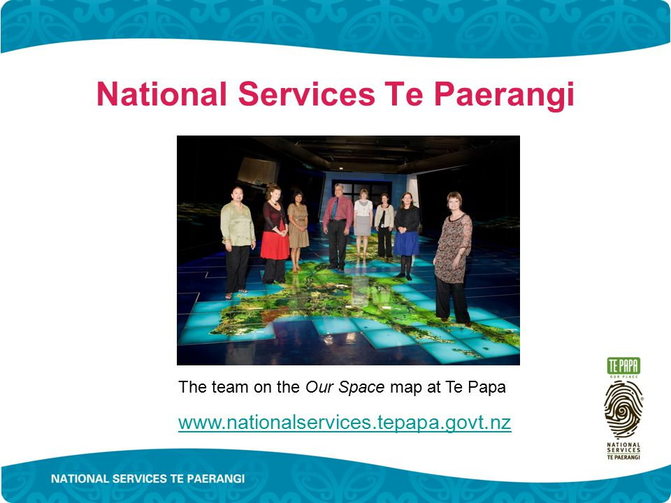 National Services Te Paerangi The team on the Our Space map at Te Papa www.nationalservices.tepapa.govt.nz