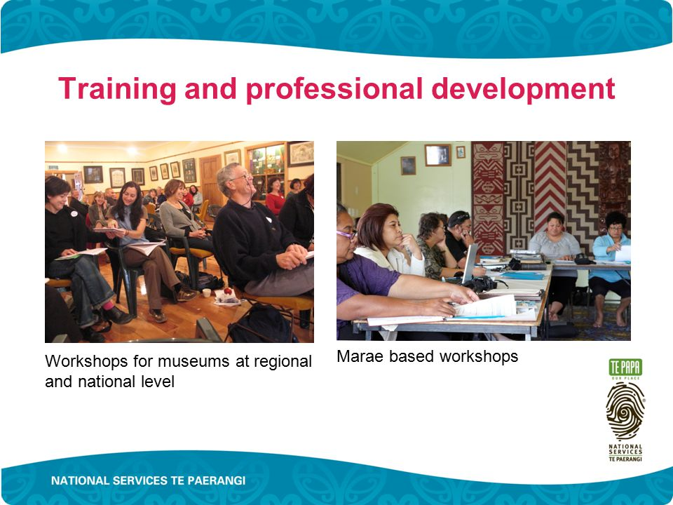 Training and professional development Marae based workshops Workshops for museums at regional and national level