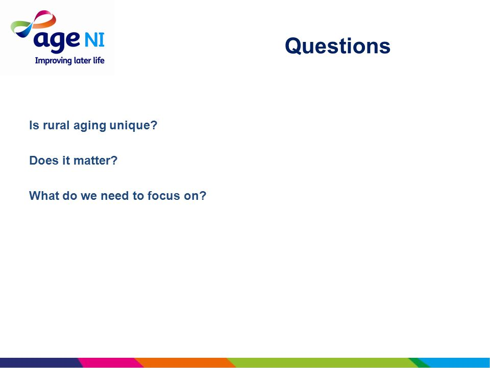 Questions Is rural aging unique Does it matter What do we need to focus on