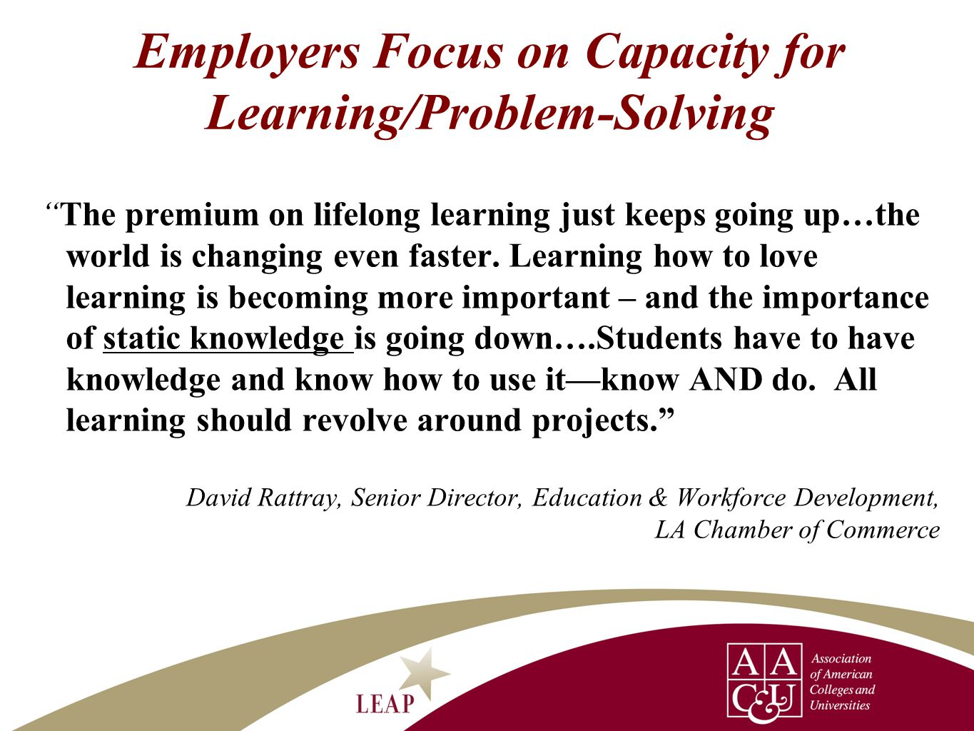 """Employers Focus on Capacity for Learning/Problem-Solving """"The premium on lifelong learning just keeps going up…the world is changing even faster. Lear"""