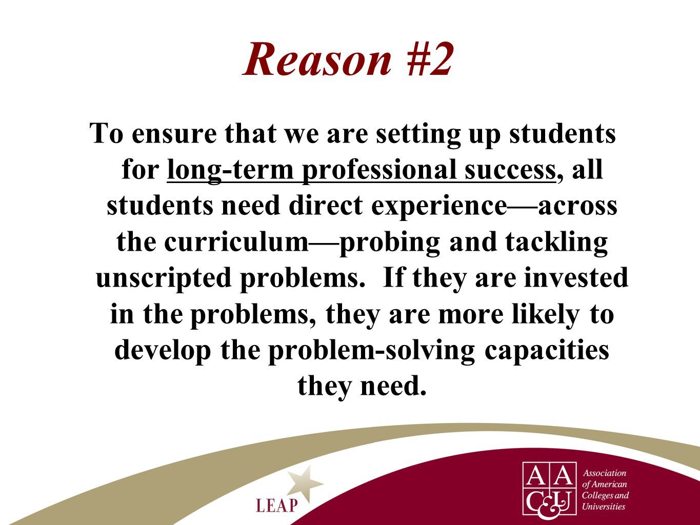 Reason #2 To ensure that we are setting up students for long-term professional success, all students need direct experience—across the curriculum—prob
