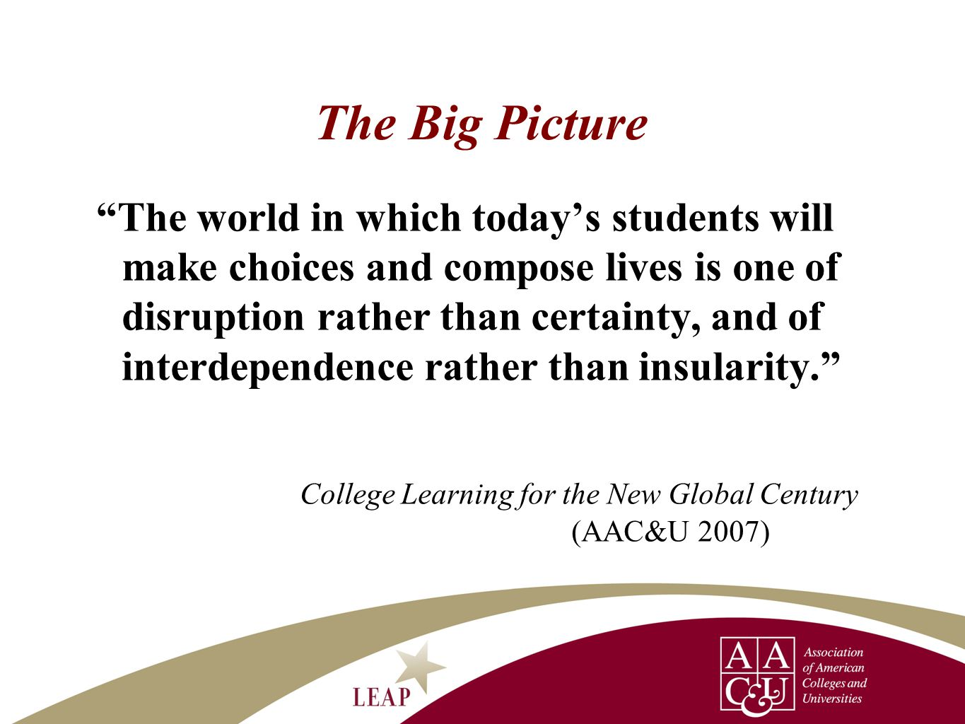 """The Big Picture """"The world in which today's students will make choices and compose lives is one of disruption rather than certainty, and of interdepen"""