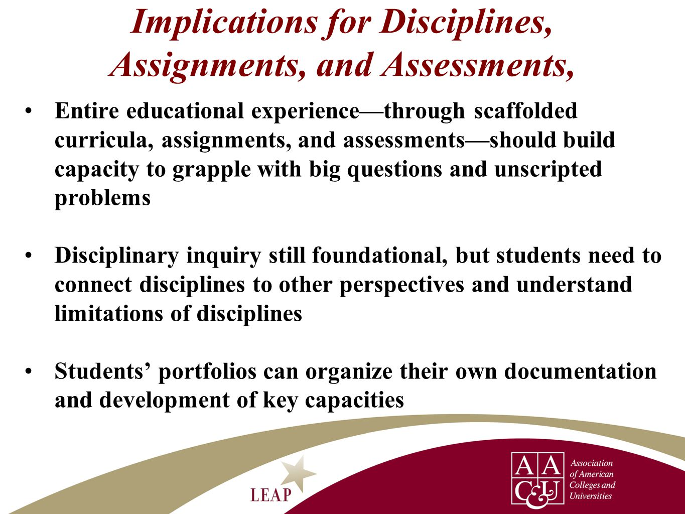 Implications for Disciplines, Assignments, and Assessments, Entire educational experience—through scaffolded curricula, assignments, and assessments—s