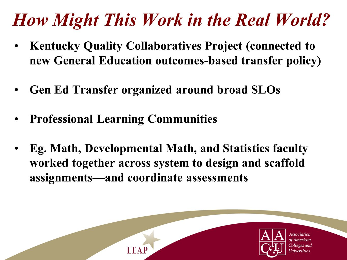 How Might This Work in the Real World? Kentucky Quality Collaboratives Project (connected to new General Education outcomes-based transfer policy) Gen