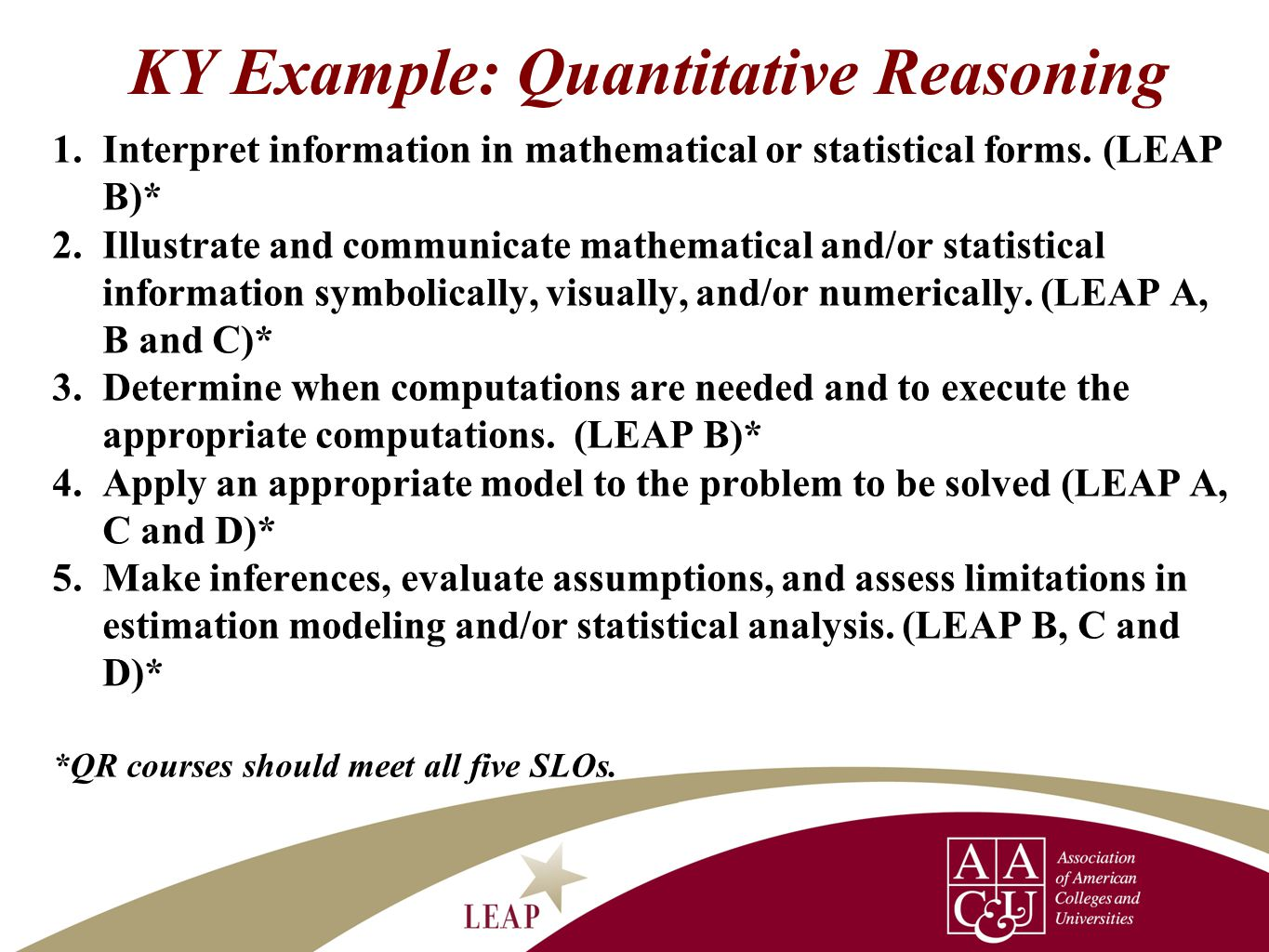 KY Example: Quantitative Reasoning 1.Interpret information in mathematical or statistical forms. (LEAP B)* 2.Illustrate and communicate mathematical a