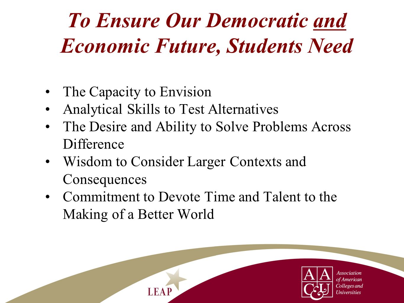To Ensure Our Democratic and Economic Future, Students Need The Capacity to Envision Analytical Skills to Test Alternatives The Desire and Ability to