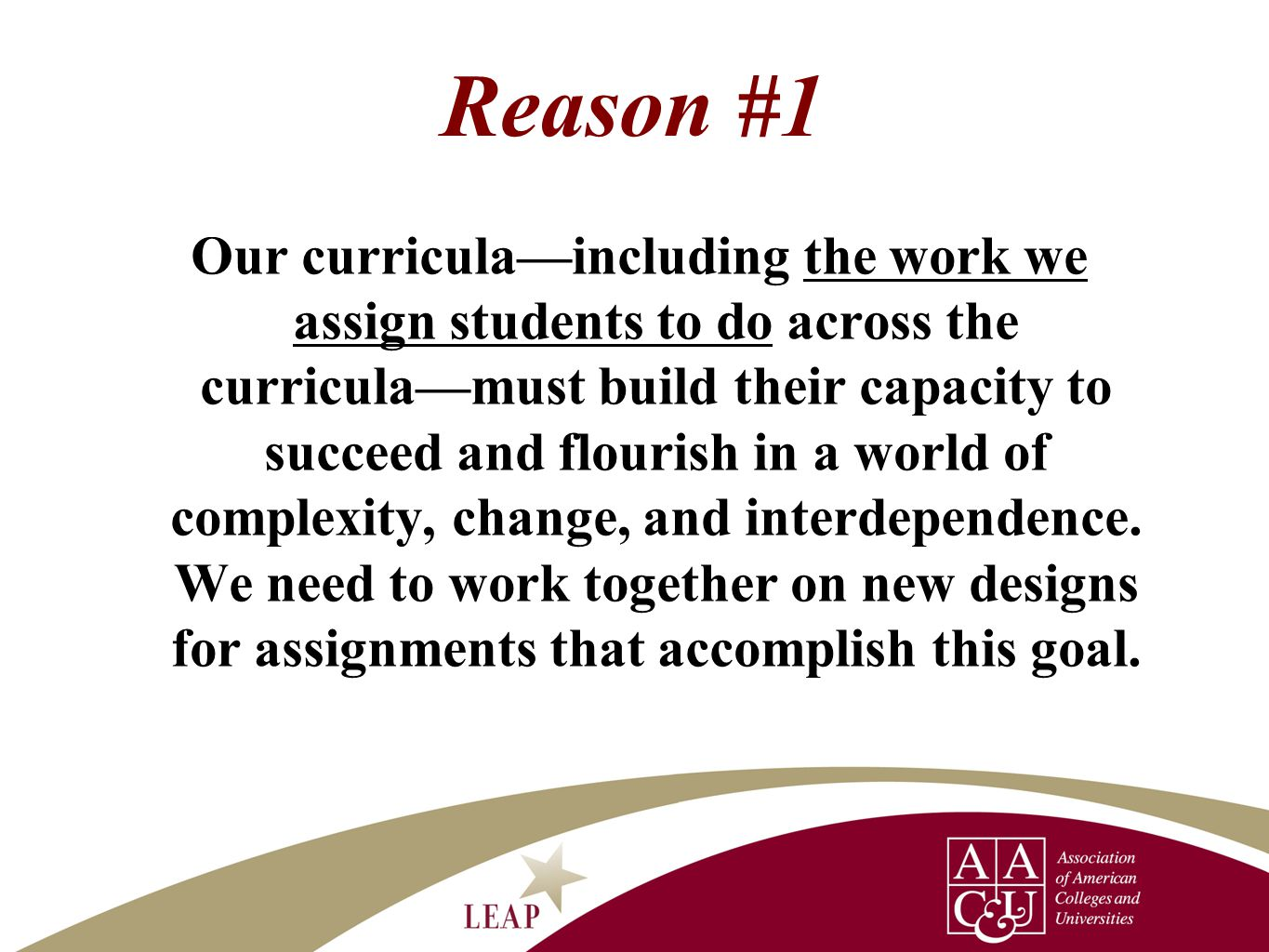 Reason #1 Our curricula—including the work we assign students to do across the curricula—must build their capacity to succeed and flourish in a world