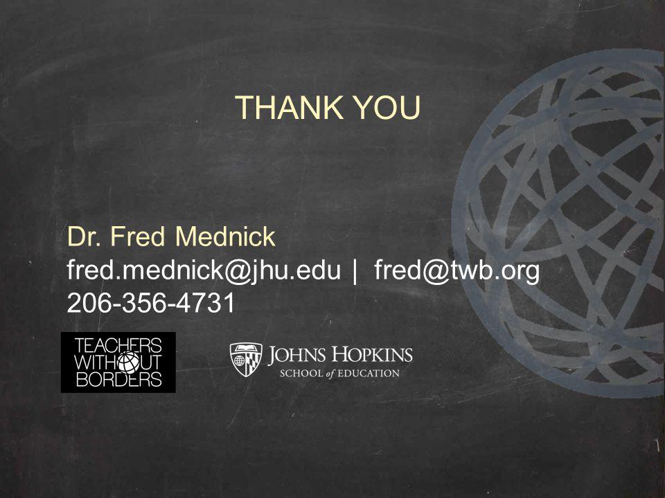 THANK YOU Dr. Fred Mednick fred.mednick@jhu.edu | fred@twb.org 206-356-4731