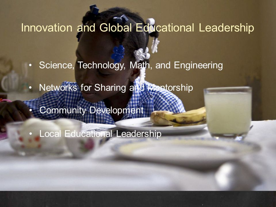 Innovation and Global Educational Leadership Science, Technology, Math, and Engineering Networks for Sharing and Mentorship Community Development Local Educational Leadership