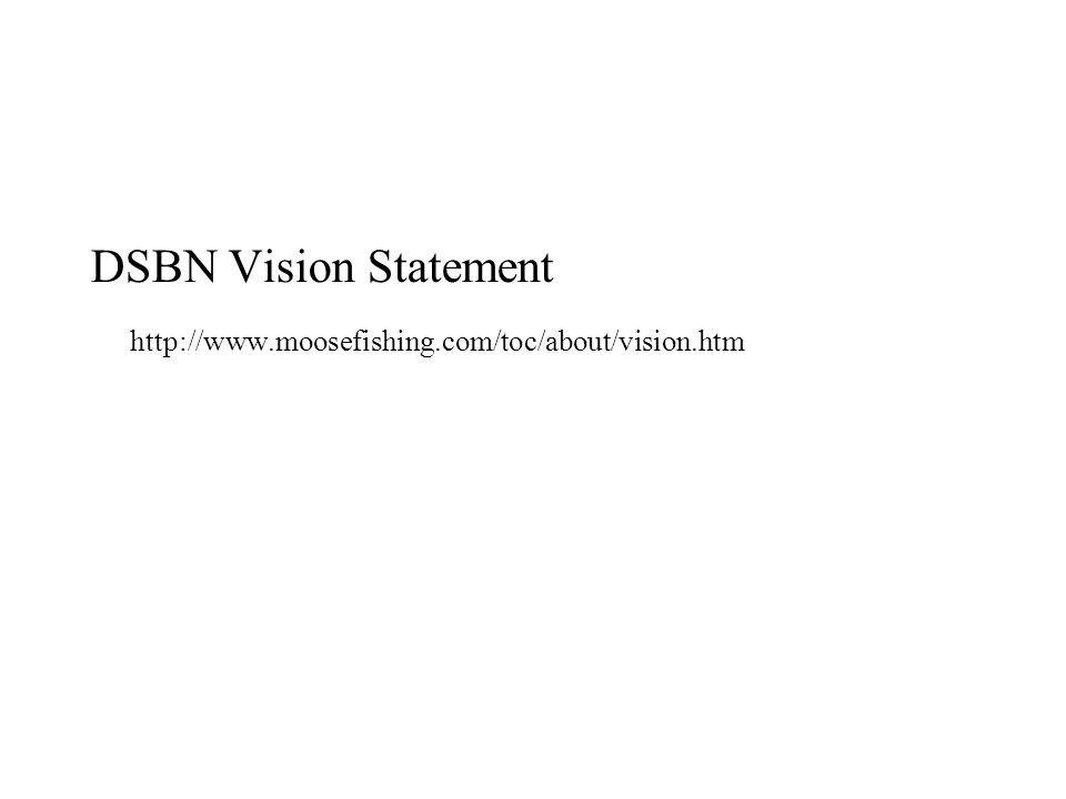 DSBN Vision Statement http://www.moosefishing.com/toc/about/vision.htm
