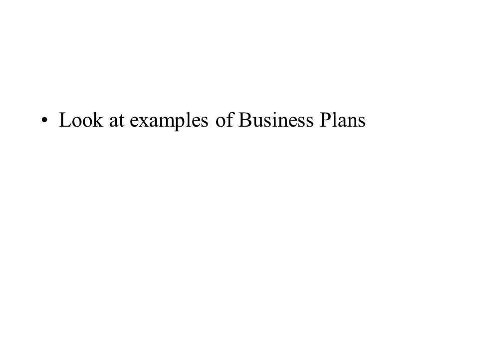 Look at examples of Business Plans