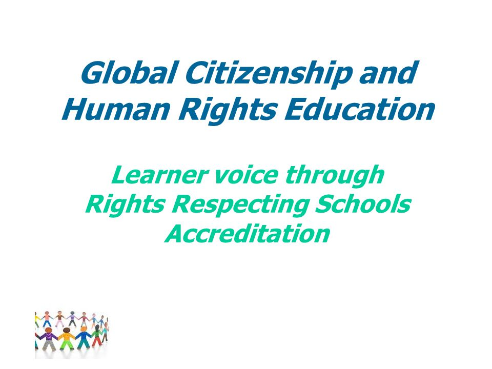 Global Citizenship and Human Rights Education Learner voice through Rights Respecting Schools Accreditation