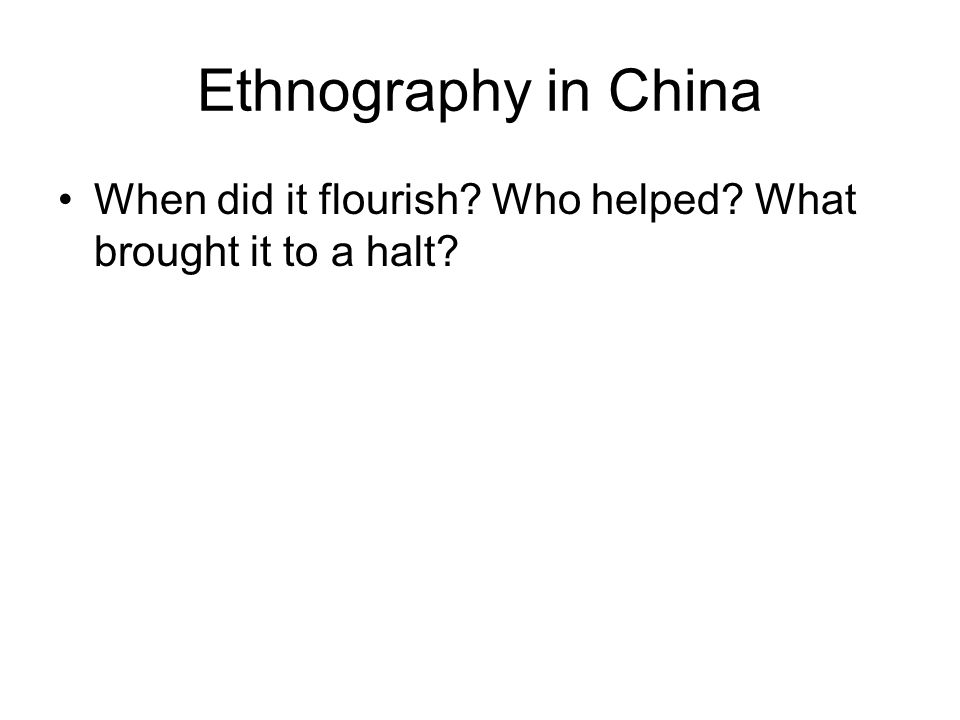 Ethnography in China When did it flourish? Who helped? What brought it to a halt?