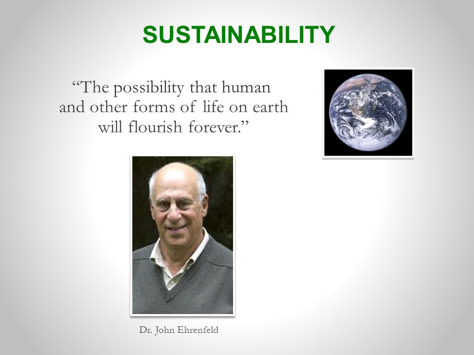 The possibility that human and other forms of life on earth will flourish forever. Dr.