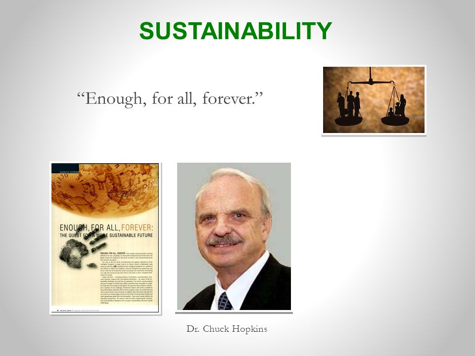 Dr. Chuck Hopkins Enough, for all, forever. SUSTAINABILITY