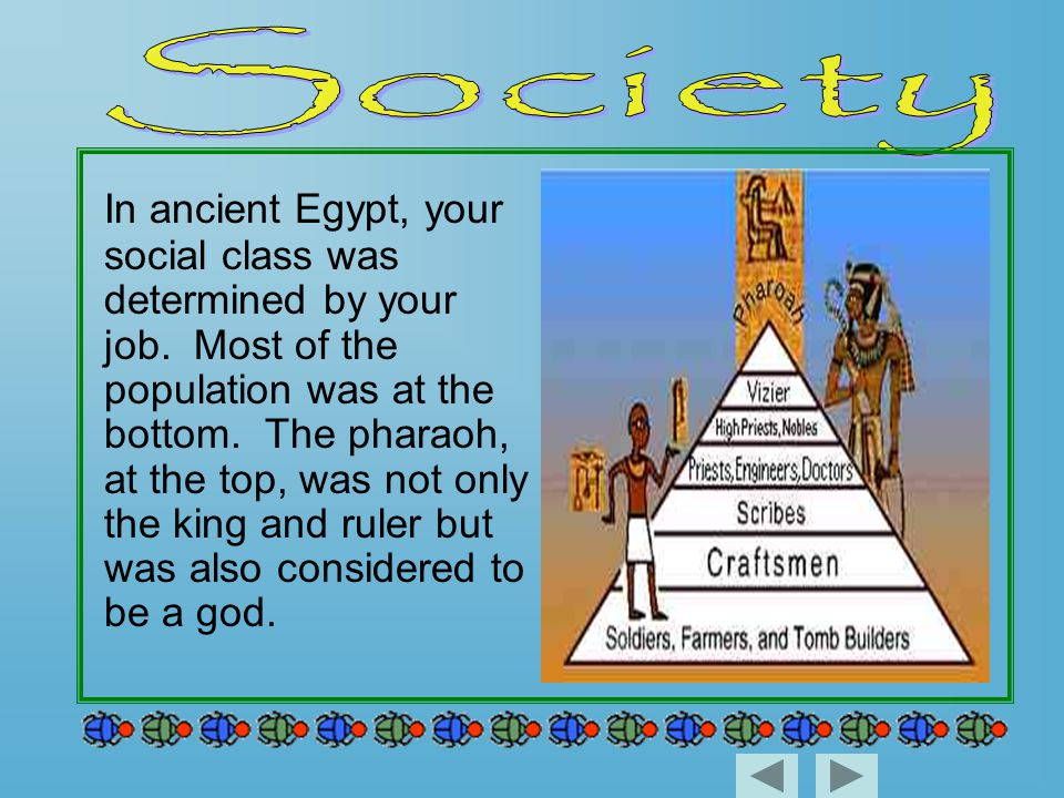 In ancient Egypt, your social class was determined by your job.
