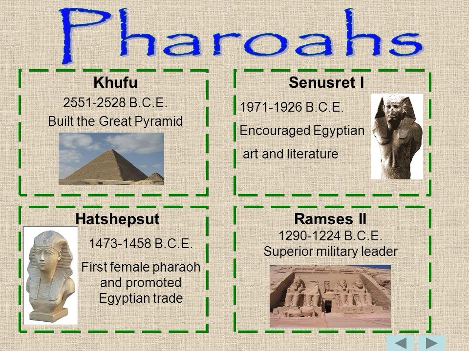 Khufu 2551-2528 B.C.E. Built the Great Pyramid Senusret I 1971-1926 B.C.E.