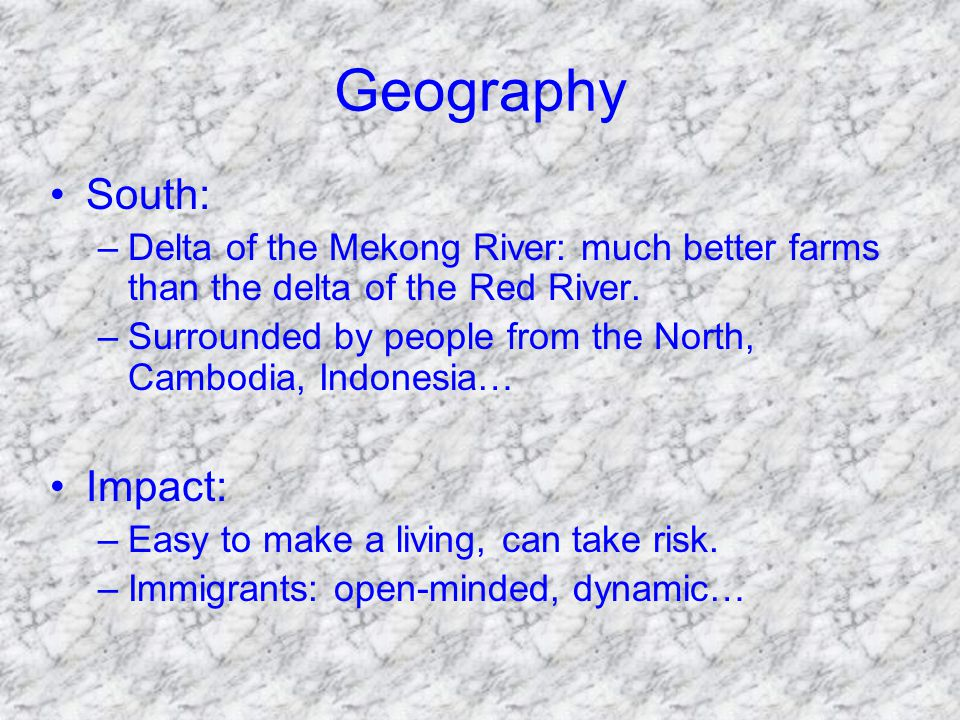 Geography South: –Delta of the Mekong River: much better farms than the delta of the Red River.