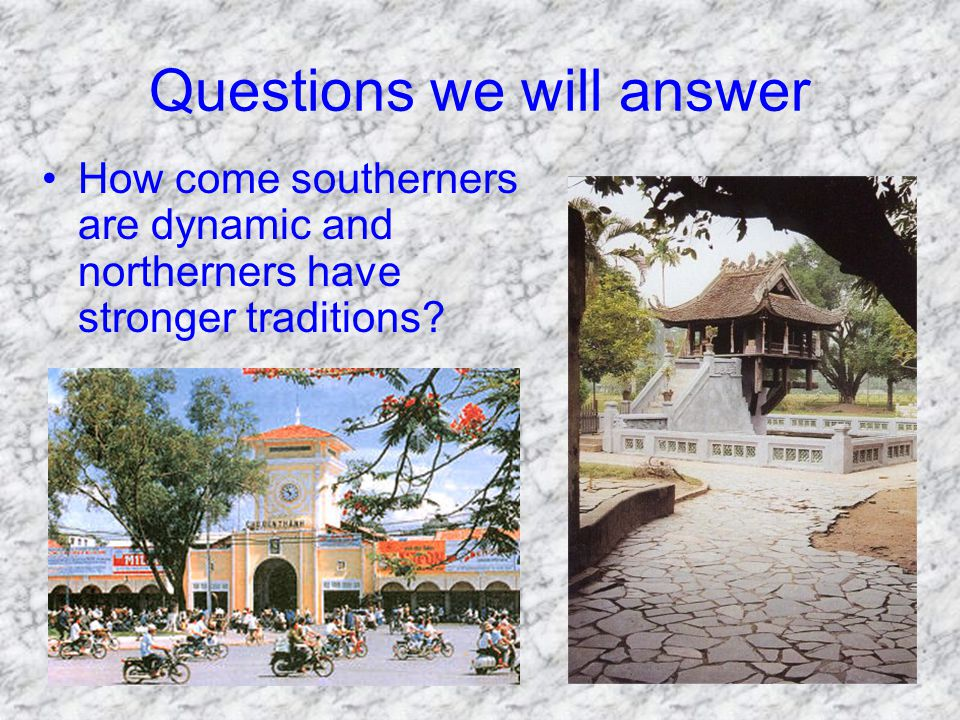 Questions we will answer How come southerners are dynamic and northerners have stronger traditions