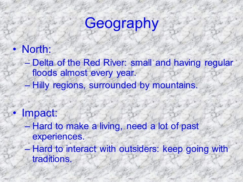 Geography North: –Delta of the Red River: small and having regular floods almost every year.