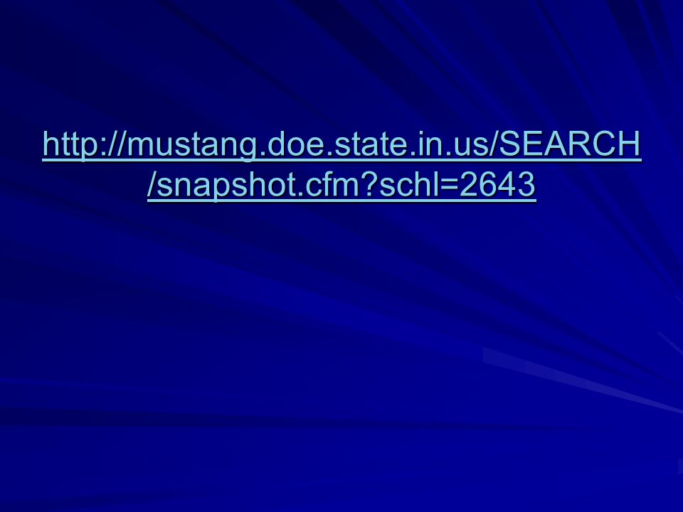 http://mustang.doe.state.in.us/SEARCH /snapshot.cfm?schl=2643 http://mustang.doe.state.in.us/SEARCH /snapshot.cfm?schl=2643