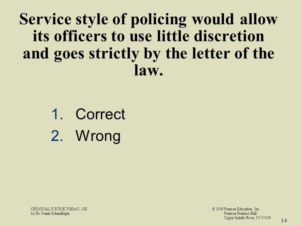 Service style of policing would allow its officers to use little discretion and goes strictly by the letter of the law.