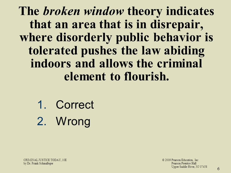 The broken window theory indicates that an area that is in disrepair, where disorderly public behavior is tolerated pushes the law abiding indoors and allows the criminal element to flourish.
