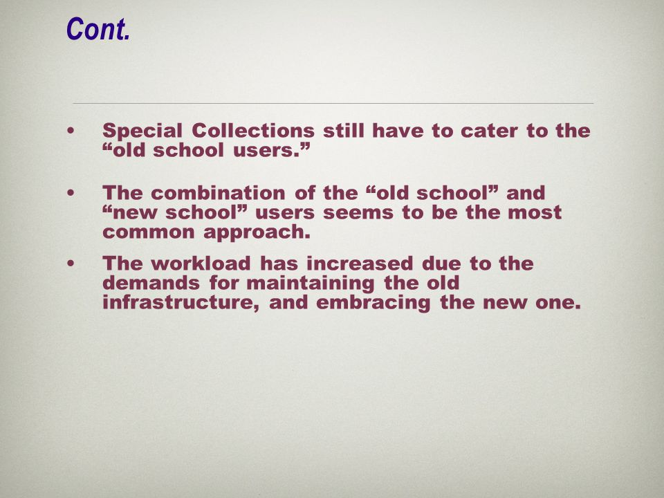 """Cont. Special Collections still have to cater to the """"old school users."""" The combination of the """"old school"""" and """"new school"""" users seems to be the mo"""