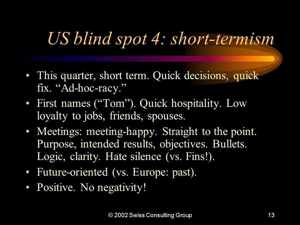 © 2002 Swiss Consulting Group12 US blind spot 3: marketism Wild West. Competition.