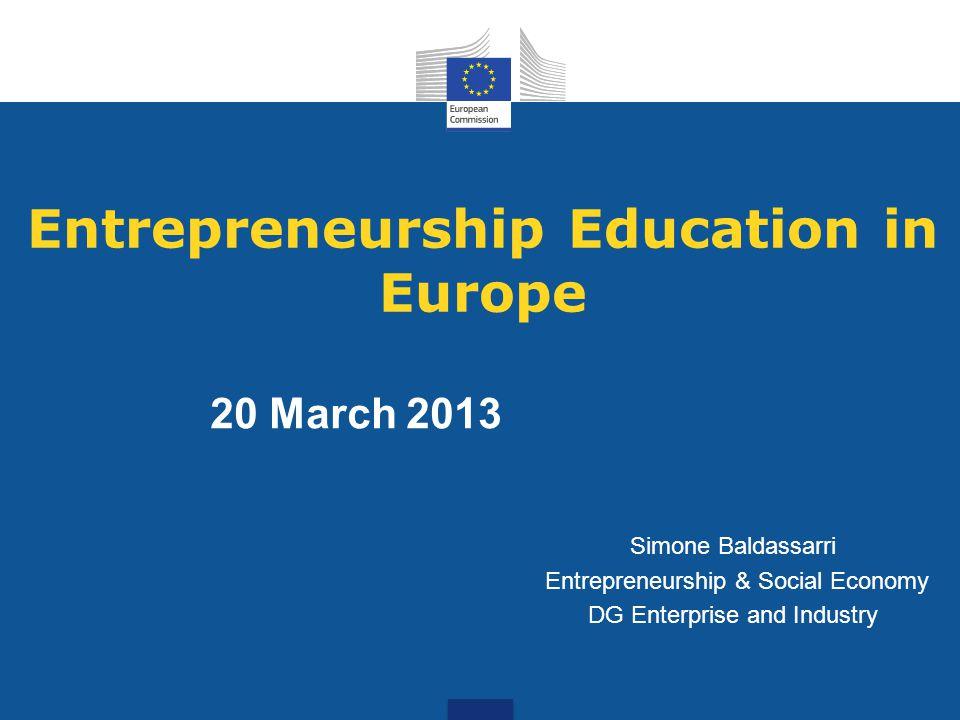 Entrepreneurship Education in Europe Simone Baldassarri Entrepreneurship & Social Economy DG Enterprise and Industry 20 March 2013