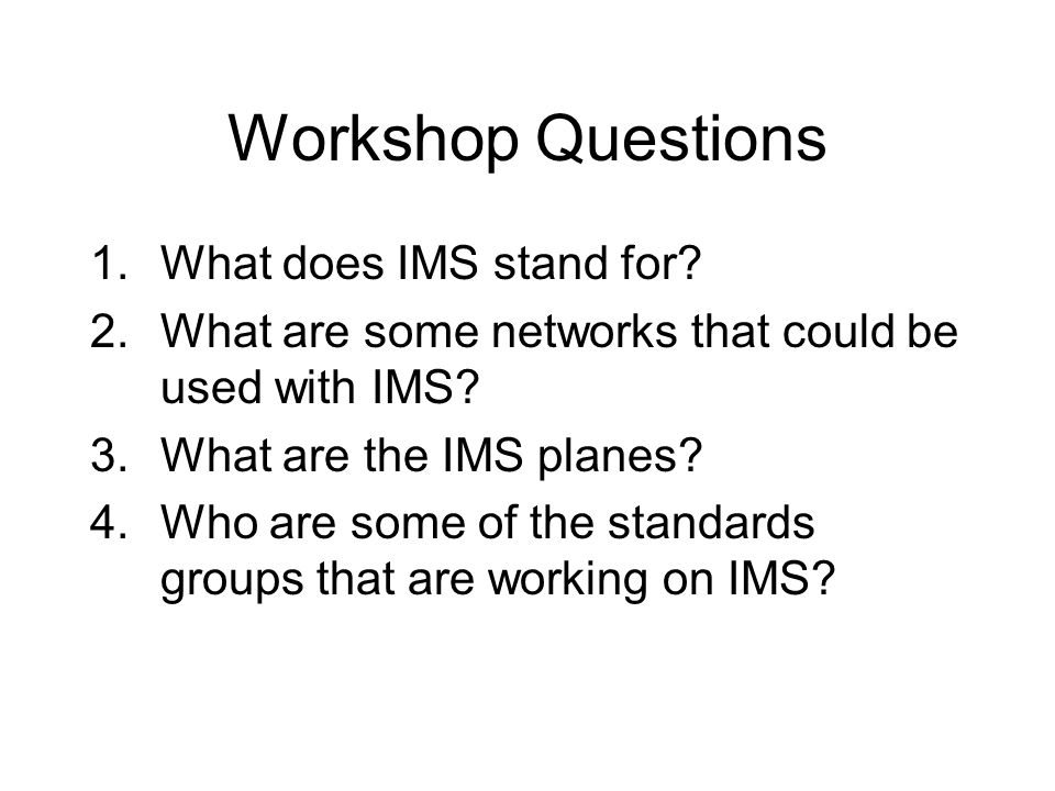 Workshop Questions 1.What does IMS stand for. 2.What are some networks that could be used with IMS.