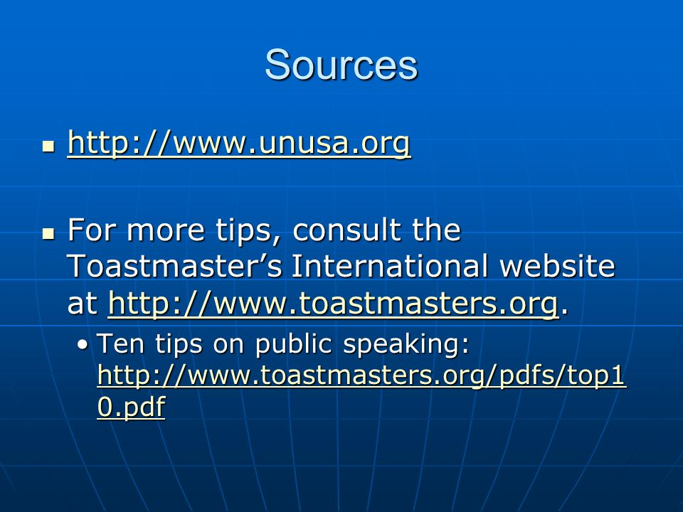 Sources http://www.unusa.org http://www.unusa.org http://www.unusa.org For more tips, consult the Toastmaster's International website at http://www.toastmasters.org.