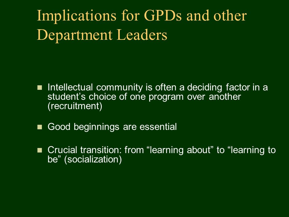 Implications for GPDs and other Department Leaders Intellectual community is often a deciding factor in a student's choice of one program over another