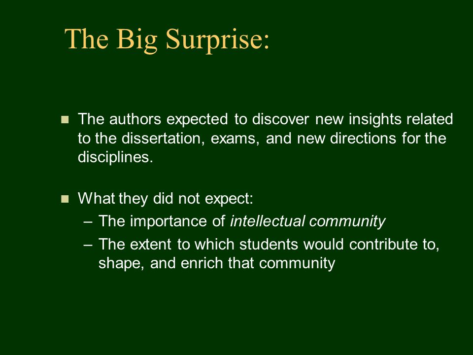 The Big Surprise: The authors expected to discover new insights related to the dissertation, exams, and new directions for the disciplines. What they