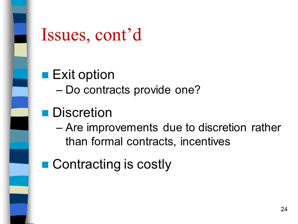 24 Issues, cont'd Exit option –Do contracts provide one.