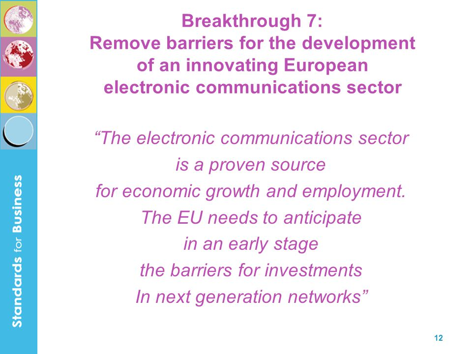 12 Breakthrough 7: Remove barriers for the development of an innovating European electronic communications sector The electronic communications sector is a proven source for economic growth and employment.