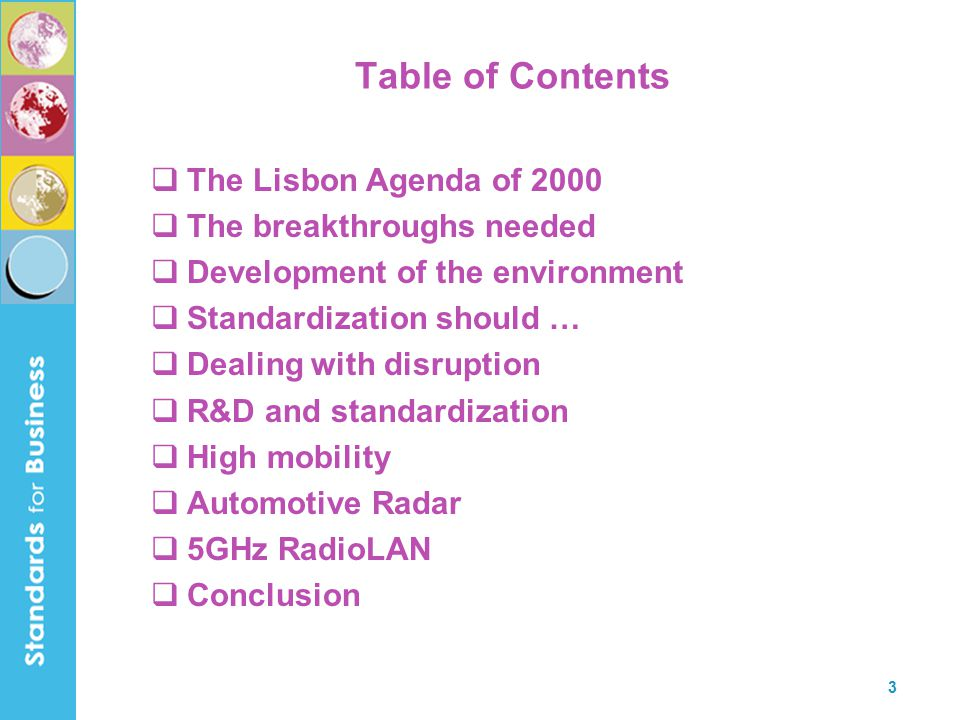 3 Table of Contents  The Lisbon Agenda of 2000  The breakthroughs needed  Development of the environment  Standardization should …  Dealing with disruption  R&D and standardization  High mobility  Automotive Radar  5GHz RadioLAN  Conclusion