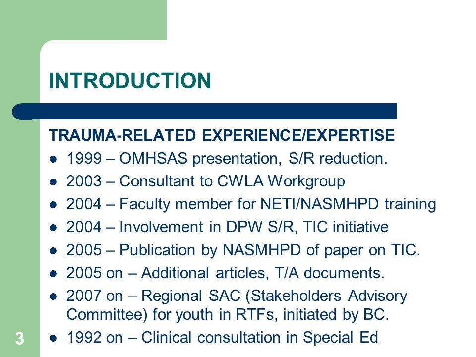 14 CLASSIFICATION OF TRAUMA OFTEN OVERLOOKED TRAUMA – THE SYSTEM Iatrogenic, resulting from contact with mental health and other public systems.