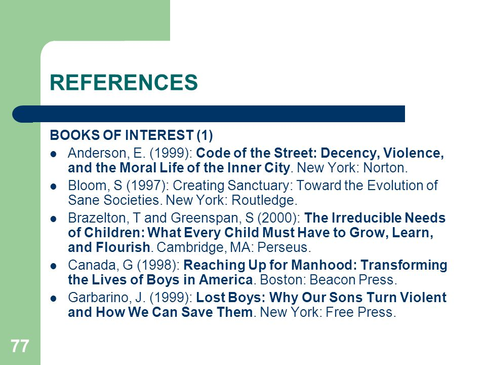 77 REFERENCES BOOKS OF INTEREST (1) Anderson, E. (1999): Code of the Street: Decency, Violence, and the Moral Life of the Inner City. New York: Norton