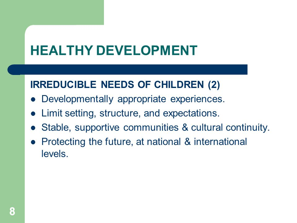88 HEALTHY DEVELOPMENT IRREDUCIBLE NEEDS OF CHILDREN (2) Developmentally appropriate experiences. Limit setting, structure, and expectations. Stable,