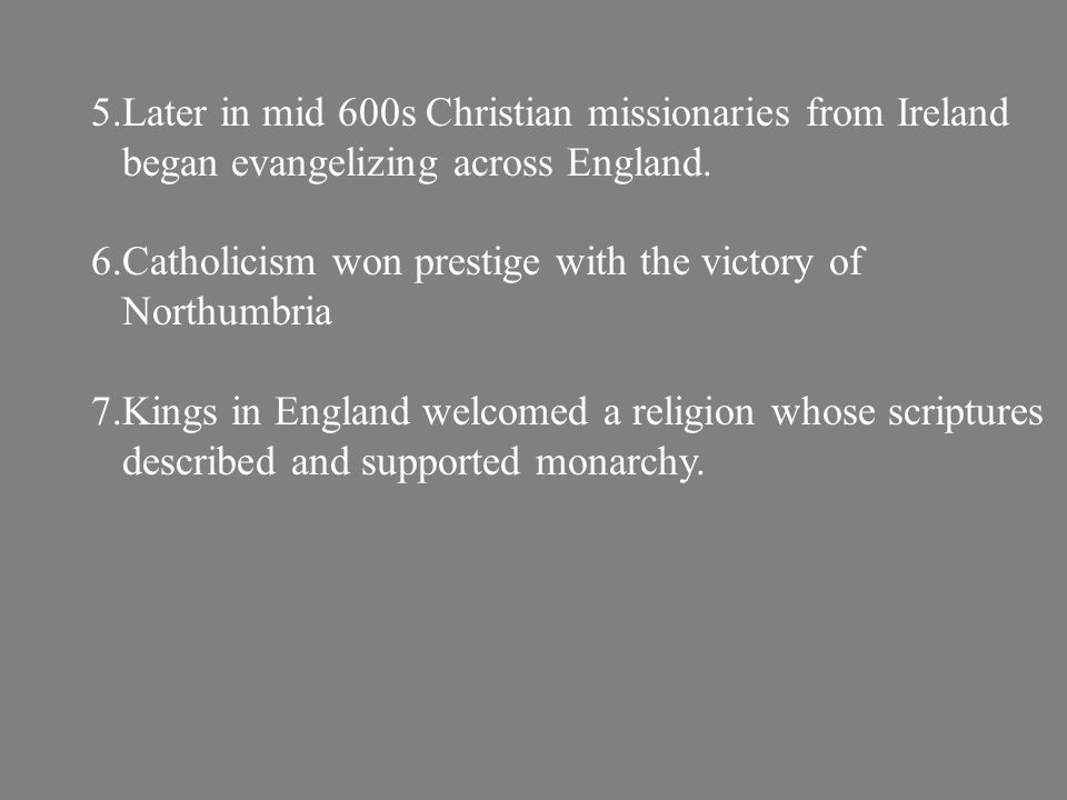 5.Later in mid 600s Christian missionaries from Ireland began evangelizing across England.