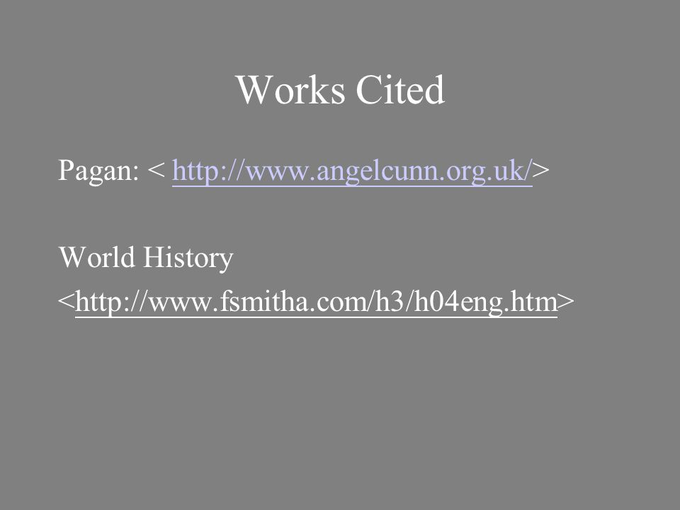 Works Cited Pagan: http://www.angelcunn.org.uk/ World History