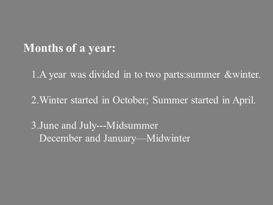 Months of a year: 1.A year was divided in to two parts:summer &winter.
