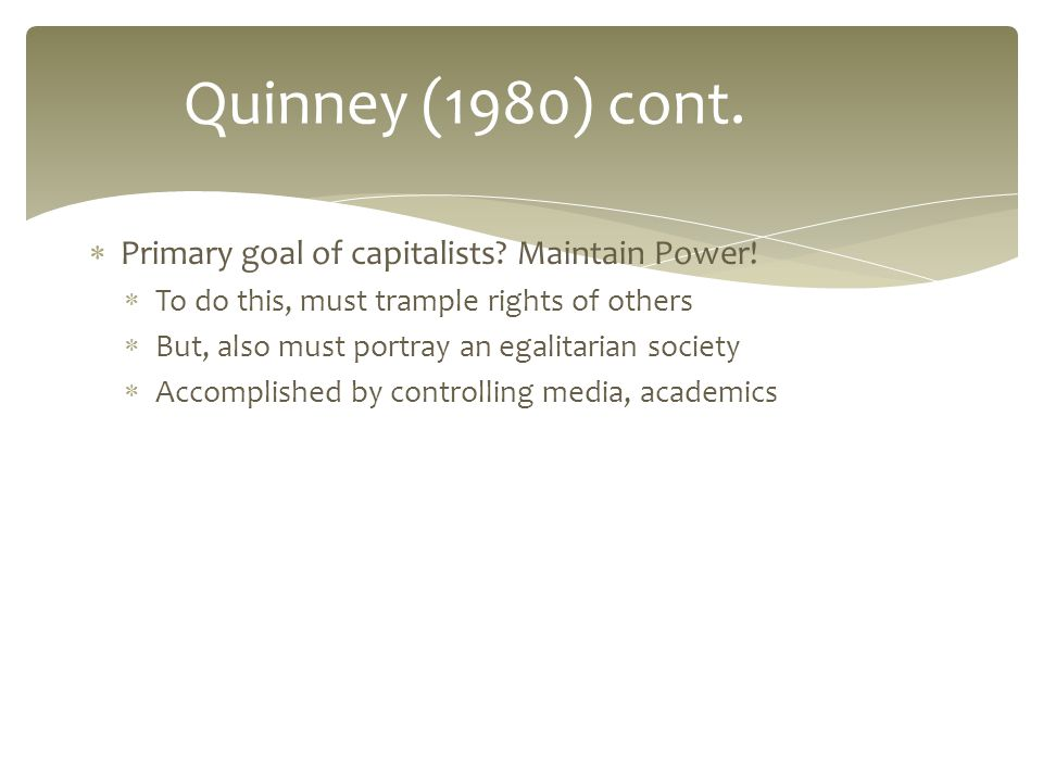  Primary goal of capitalists. Maintain Power.