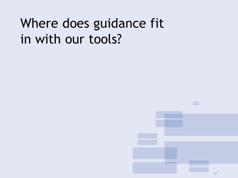Where does guidance fit in with our tools?
