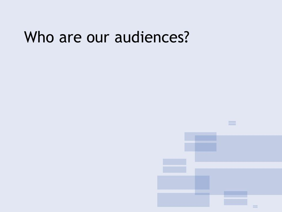 Who are our audiences?