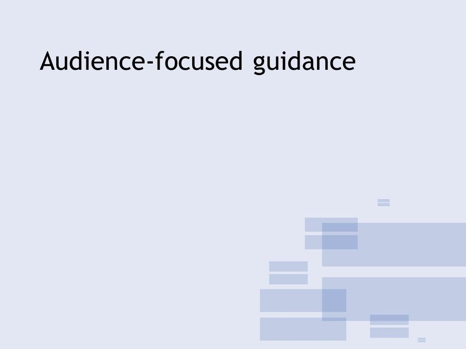 Audience-focused guidance